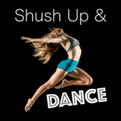 Shush Up and Dance van Various Artists