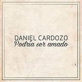 Podria Ser Amado de Daniel Cardozo