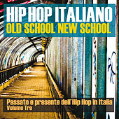 Hip Hop italiano: Old School New School, Vol. 3 (Passato e presente dell'Hip Hop in Italia) von Various Artists