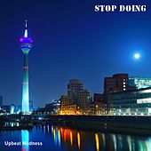 Stop Doing by Upbeat Madness