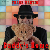 Daddy's Home by Trade Martin
