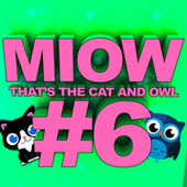 MIOW - That's the Cat and Owl, Vol. 6 by The Cat and Owl