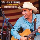 For the Love of Western Swing (& Other Love Songs) by John Arthur Martinez