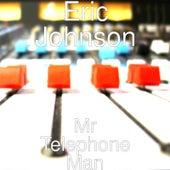 Mr Telephone Man by Eric Johnson