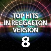 Top Hits in Reggaeton Version, Vol. 8 by Reggaeboot