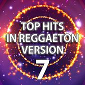 Top Hits in Reggaeton Version, Vol. 7 by Reggaeboot