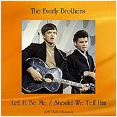Let It Be Me / Should We Tell Him (All Tracks Remastered) de The Everly Brothers