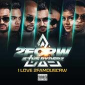I Love 2famouscrw by 2fcrw