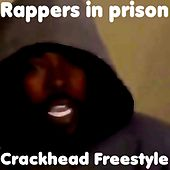 Crackhead (Freestyle) by Rappers in Prison
