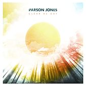 Clear as Day by Parson Jones