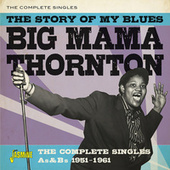 The Story of My Blues: The Complete Singles As & Bs (1951-1961) by Big Mama Thornton