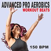 Advanced Pro Aerobics Workout Beats (150 Bpm - The Best Epic Motivation Gym Music for Your Aerobics, Step, Fitness, Cardio, Hiit High Intensity Interval Training, Abs, Barré, Training, Exercise and Run von Advanced Pro Workout Beats