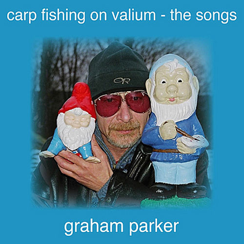 Carp Fishing On Valium - the Songs by Graham Parker