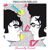 Classically Trained von French Horn Rebellion