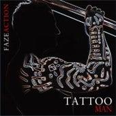 Tattoo Man by Faze Action