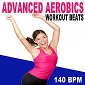 Advanced Aerobics Workout Beats (140 Bpm - The Best Epic Motivation Gym Music for Your Aerobics, Step, Fitness, Cardio, Hiit High Intensity Interval Training, Abs, Barré, Training, Exercise and Running von Advanced Workout Beats