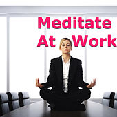 Meditate At Work by Various Artists