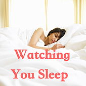 Watching You Sleep by Various Artists