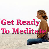 Get Ready To Meditate by Various Artists