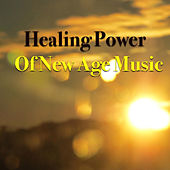 Healing Power Of New Age Music by Various Artists