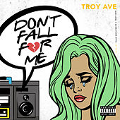 Don't Fall for Me by Troy Ave