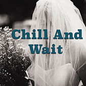 Chill And Wait by Various Artists