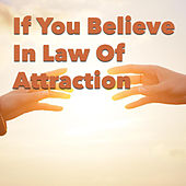 If You Believe In Law Of Attraction by Various Artists