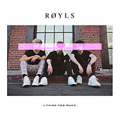 I Think Too Much by Røyls