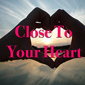 Close To Your Heart by Various Artists