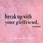 Break up with Your Girlfriend, I'm bored de After the Broken