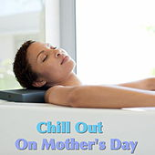 Chill Out On Mother's Day by Various Artists