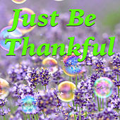 Just Be Thankful by Various Artists