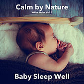 White Noise Vol. 1 - Baby Sleep Well by Calm by Nature