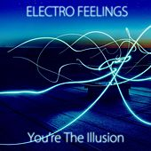 You're The Illusion by Electro Feelings