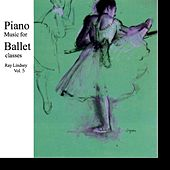 Piano Music for Ballet Classes, Vol. 5 by Ray Lindsey