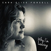Why I'm Leaving by Sara Elise Forsell
