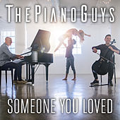Someone You Loved by The Piano Guys