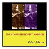 The Complete Robert Johnson by Robert Johnson