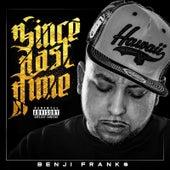 Since Last Time by Benji Frank$