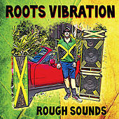 Roots Vibration by Rough Sounds