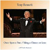 Once Upon a Time / Taking a Chance on Love (Remastered 2019) by Tony Bennett