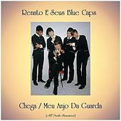 Chega / Meu Anjo Da Guarda (All Tracks Remastered) von Renato E Seus Bluecaps