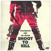Shoot To Kill by Groovenatics x MOTi x Jon Moodie