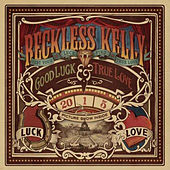 Good Luck & True Love de Reckless Kelly
