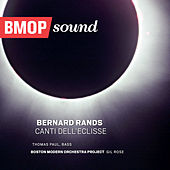 Bernard Rands: Canti Dell'Eclisse de Boston Modern Orchestra Project