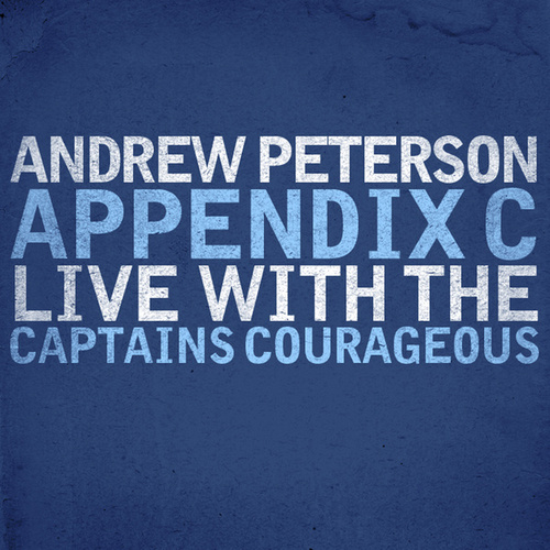 Appendix C: Live With The Captains Courageous by Andrew Peterson