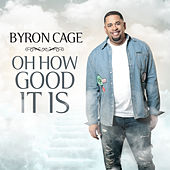 Oh How Good It Is by Byron Cage