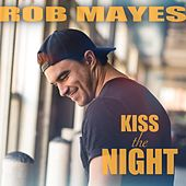 Kiss the Night by Rob Mayes