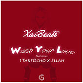 Want Your Love (feat. 1TakeOcho & Ellah) by Xai Beats