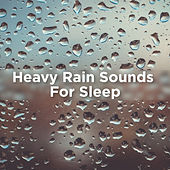 Heavy Rain Sounds For Sleep by Rain Sounds